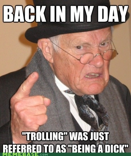 back in my day level old trolling