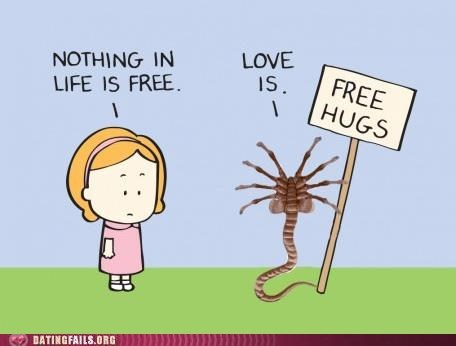 facehugger,Free Hugs,love is free,nothing is free,wants kids