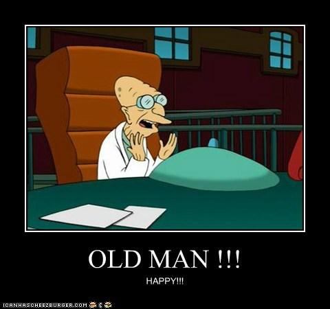 OLD MAN !!! HAPPY!!!