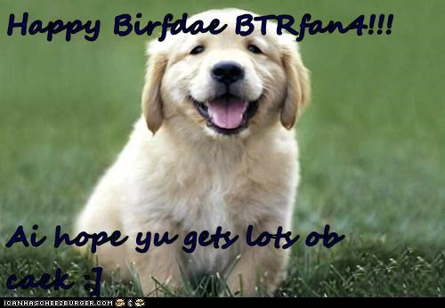 Happy Birfdae BTRfan4!!!  Ai hope yu gets lots ob caek :]