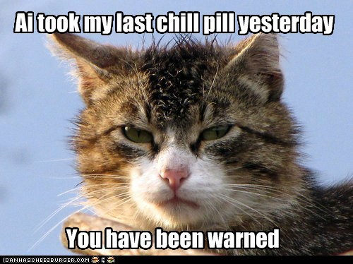 warning cranky chill pill captions chill relax Cats - 6522029056
