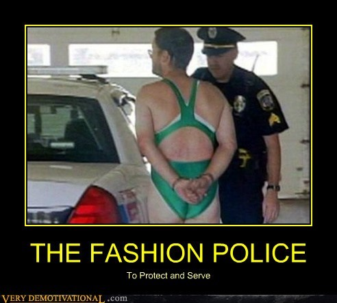 THE FASHION POLICE To Protect and Serve