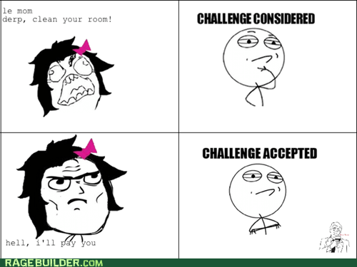 Challenge Accepted,true story,chores,mom,challenge considered