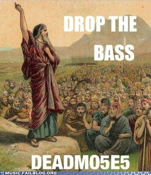Deadmau5 drop the bass moses