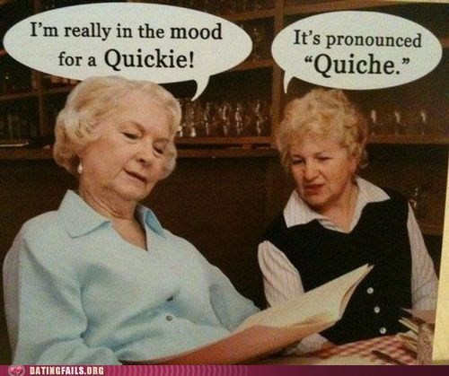 i know what i said old people quiche quickie