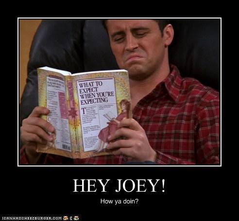 HEY JOEY! How ya doin?
