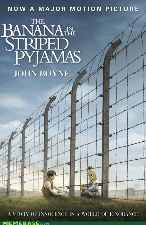 bananas in pajamas,jew,movies,the boy in the striped py,the boy in the striped pyjamas,this looked better on the,this looked better on the outside