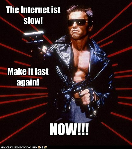 The Internet ist slow! Make it fast again! NOW!!!