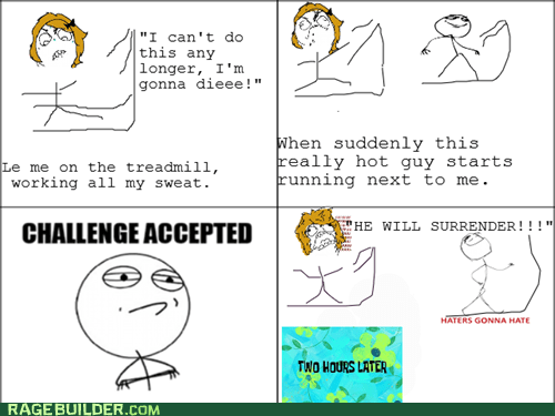 Challenge Accepted,haters gonna hate,treadmill