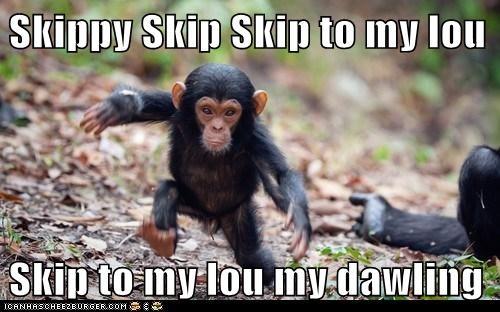 Skippy Skip Skip to my lou  Skip to my lou my dawling
