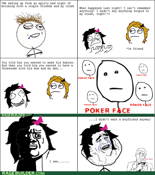 forever alone,drinking,poker face,oh god why