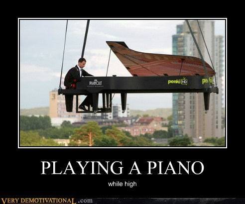 PLAYING A PIANO while high