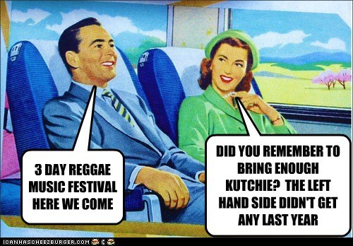 3 DAY REGGAE MUSIC FESTIVAL HERE WE COME DID YOU REMEMBER TO BRING ENOUGH KUTCHIE? THE LEFT HAND SIDE DIDN'T GET ANY LAST YEAR