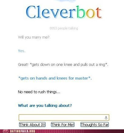 Cleverbot master on knees relationships rushing things talking - 6531654912
