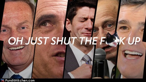 abortion,legitimate,Mitt Romney,paul ryan,sean hannity,shut up,stfu,stupid,tired,todd akin