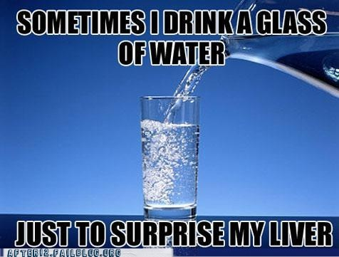 glass of water,liver,sobriety,surprise