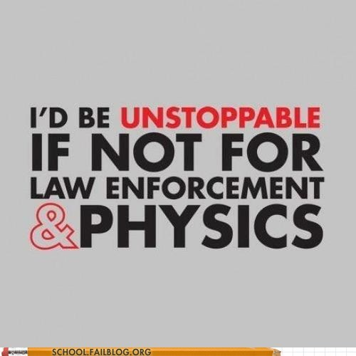 law enforcement,physics,science,unstoppable