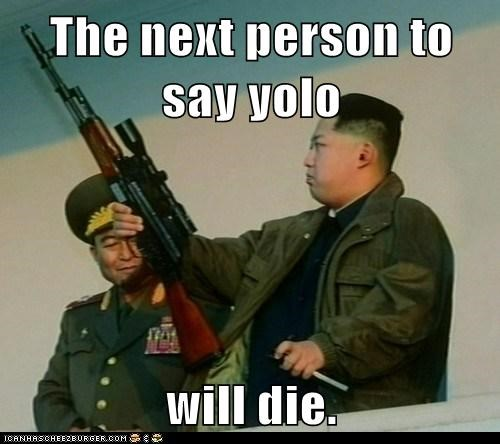 die good idea gun kim jong-un person threat yolo - 6534768896