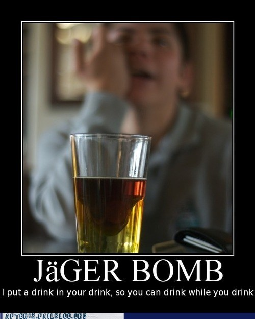 jager bomb,put a drink in your drink,yo dawg
