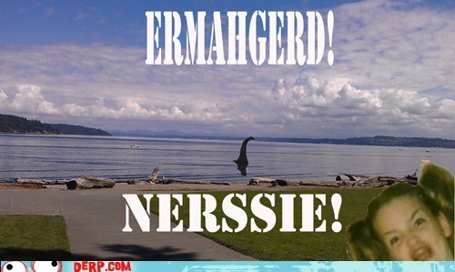 Ermahgerd,loch ness monster