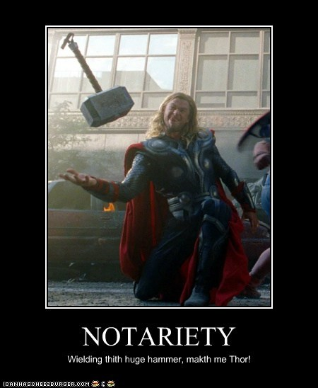NOTARIETY Wielding thith huge hammer, makth me Thor!