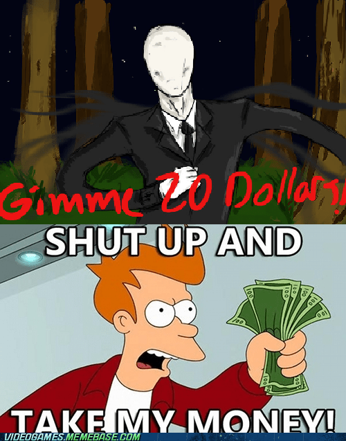 fry,money,scary,slenderman