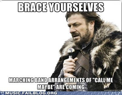 brace yourselves,call me maybe,marching bands
