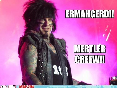 derp,Ermahgerd,Motley Crue,Music,rock and roll