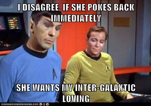 I DISAGREE, IF SHE POKES BACK IMMEDIATELY SHE WANTS MY INTER-GALAXTIC LOVING