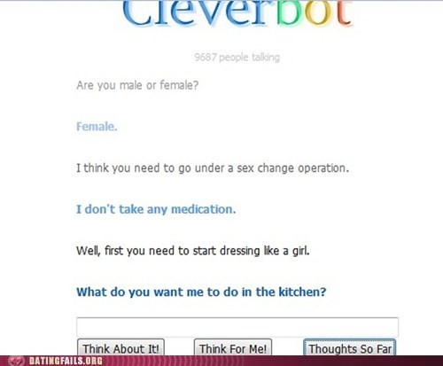 Cleverbot,do it in the kitchen,dress like a girl,sex change