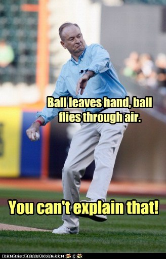 ball baseball bill-oreilly meme pitching throwing you-cant-explain-that
