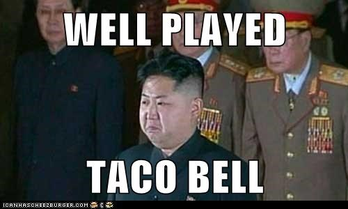 taco bell,well played,kim jong-un,fat,bitter