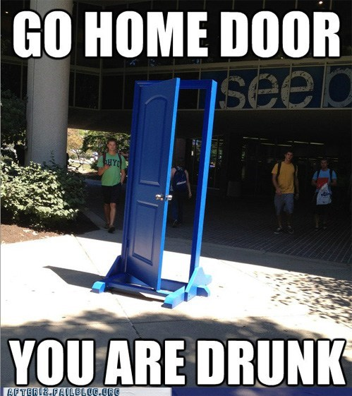 alcohol,door,give me your keys,go home door,you are drunk