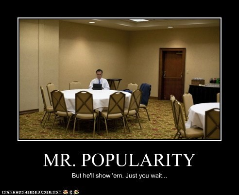 MR. POPULARITY But he'll show 'em. Just you wait...