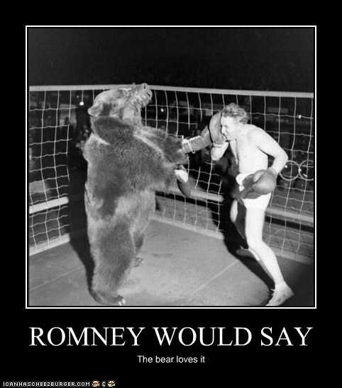 ROMNEY WOULD SAY The bear loves it