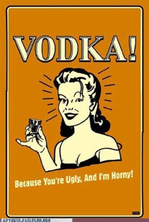 alcohol,two birds with one stone,vodka,youre-ugly