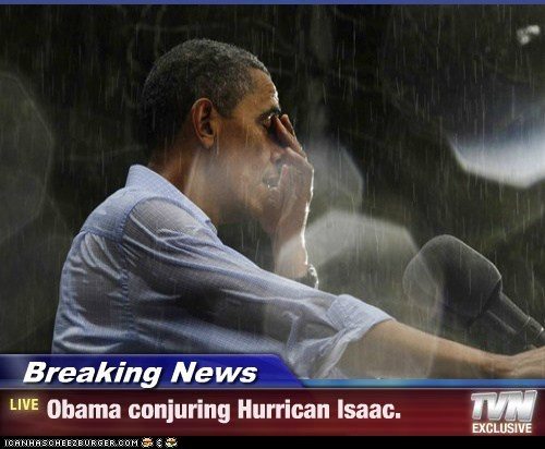 barack obama,conjuring,hurricane isaac,hurricane isaac.,super powers