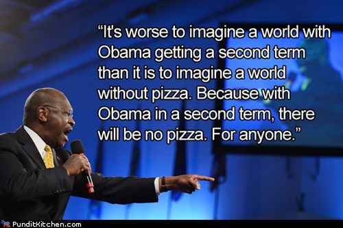 bad idea,ban,barack obama,election,herman cain,pizza