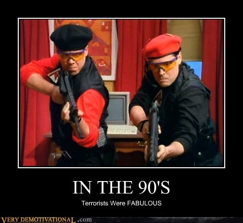 90s,fabulous,terrorists