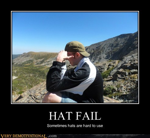 HAT FAIL Sometimes hats are hard to use