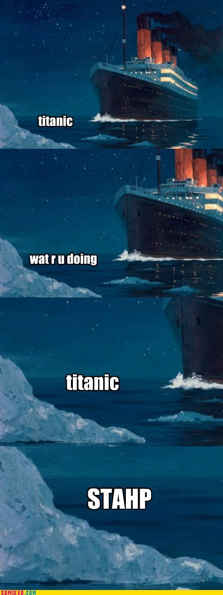 srsly guise,staph,titanic
