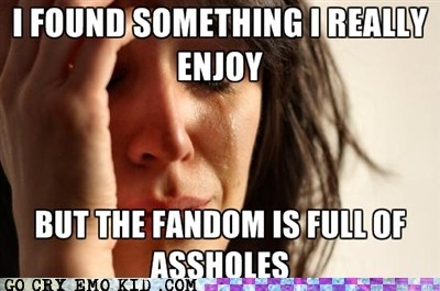 fandom,First World Problems,jerks