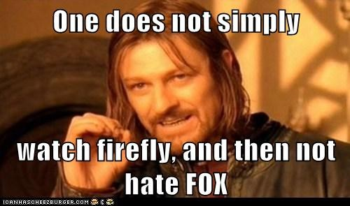 One does not simply watch firefly, and then not hate FOX