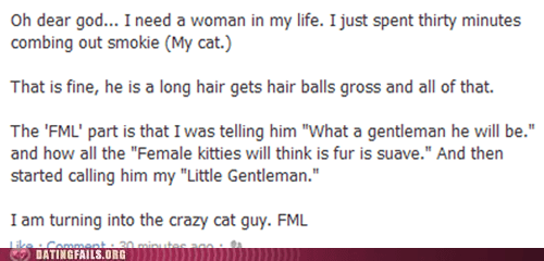 cat guy,Cats,gross,i need a woman,thirty minutes