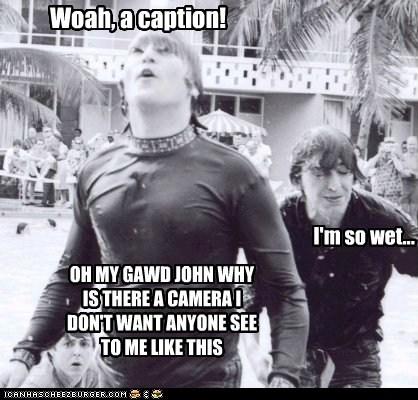 Captions, Cameras, Wetness, Oh My!