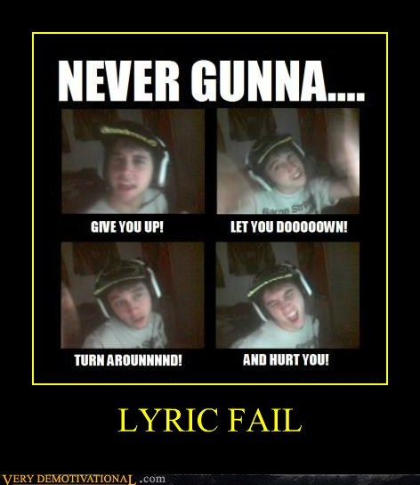 FAIL,idiot,lyric,rick roll,wrong