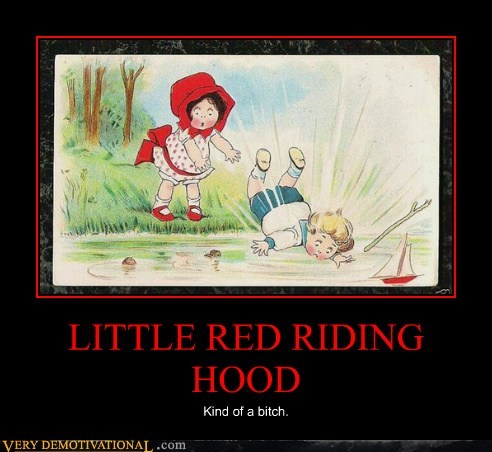 LITTLE RED RIDING HOOD Kind of a bitch.