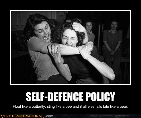 SELF-DEFENCE POLICY Float like a butterfly, sting like a bee and if all else fails bite like a bear.