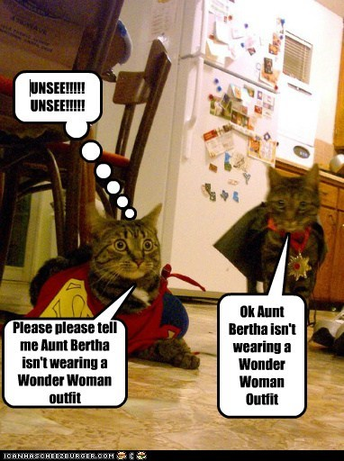 Please please tell me Aunt Bertha isn't wearing a Wonder Woman outfit Ok Aunt Bertha isn't wearing a Wonder Woman Outfit UNSEE!!!!! UNSEE!!!!!