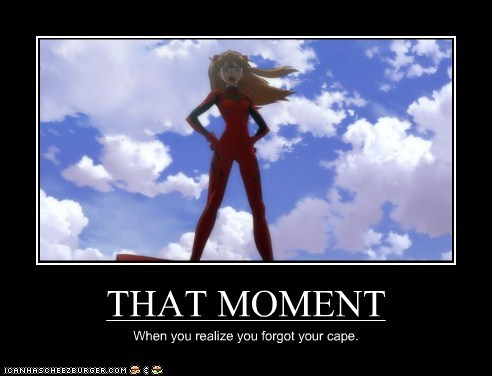 THAT MOMENT When you realize you forgot your cape.